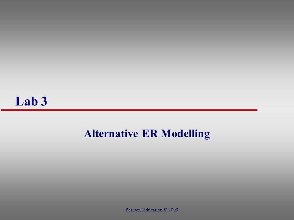 Lab 3 Alternative ER Modelling Pearson Education © 2009
