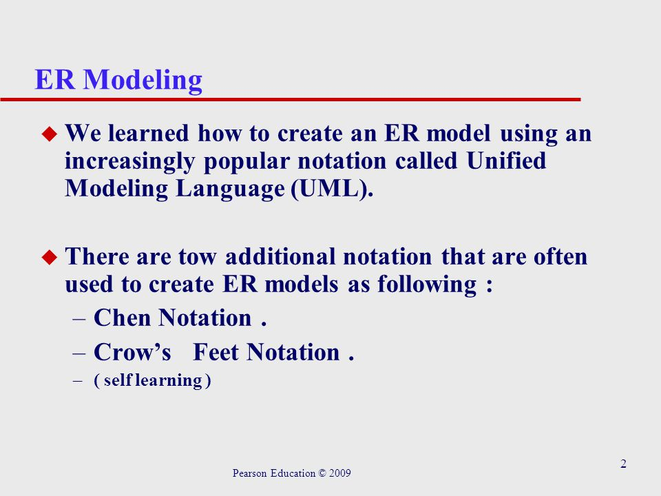 2 ER Modeling u We learned how to create an ER model using an increasingly popular notation called Unified Modeling Language (UML). u There are tow ad