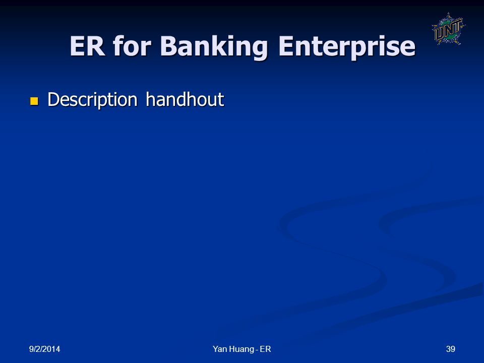 9/2/2014 39Yan Huang - ER ER for Banking Enterprise Description handhout Description handhout