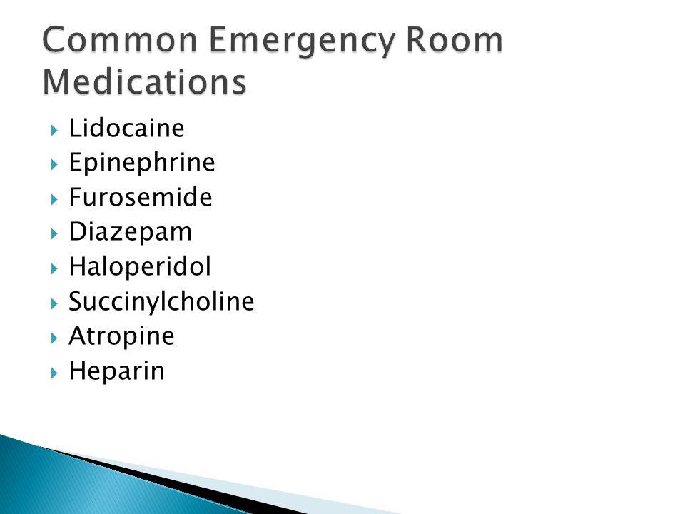  Lidocaine  Epinephrine  Furosemide  Diazepam  Haloperidol  Succinylcholine  Atropine  Heparin
