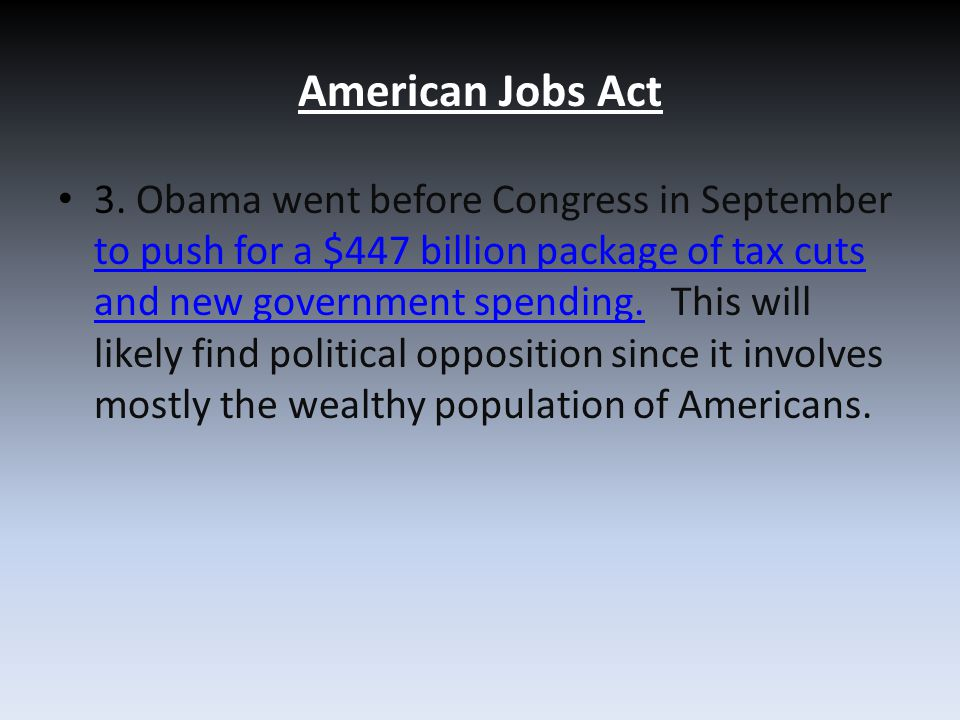 3. Obama went before Congress in September to push for a $447 billion package of tax cuts and new government spending. This will likely find political