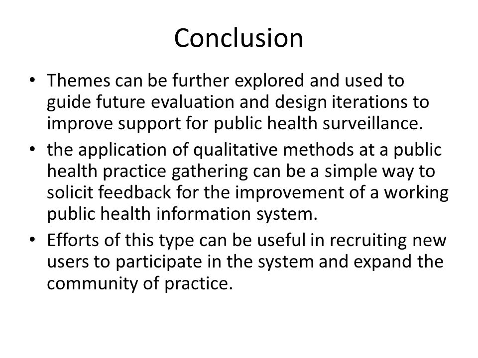 Conclusion Themes can be further explored and used to guide future evaluation and design iterations to improve support for public health surveillance.