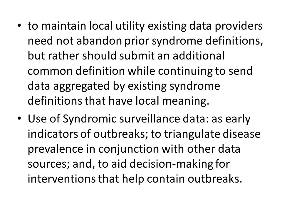 to maintain local utility existing data providers need not abandon prior syndrome definitions, but rather should submit an additional common definition while continuing to send data aggregated by existing syndrome definitions that have local meaning.