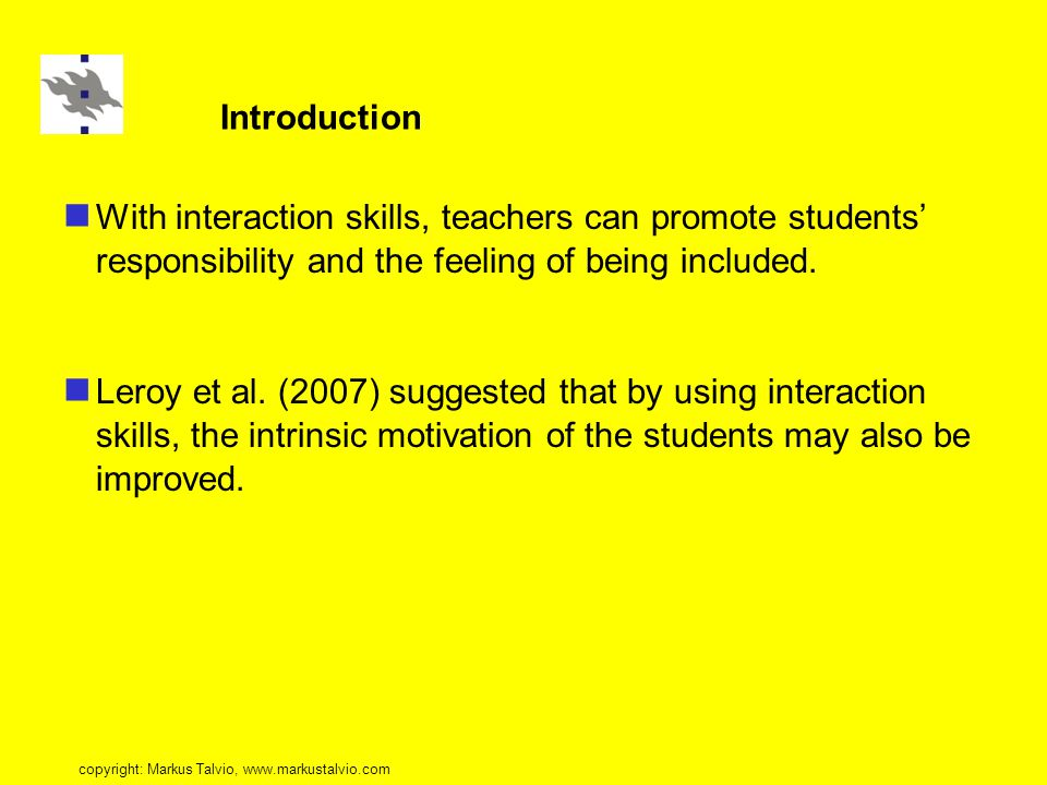 Introduction With interaction skills, teachers can promote students' responsibility and the feeling of being included.