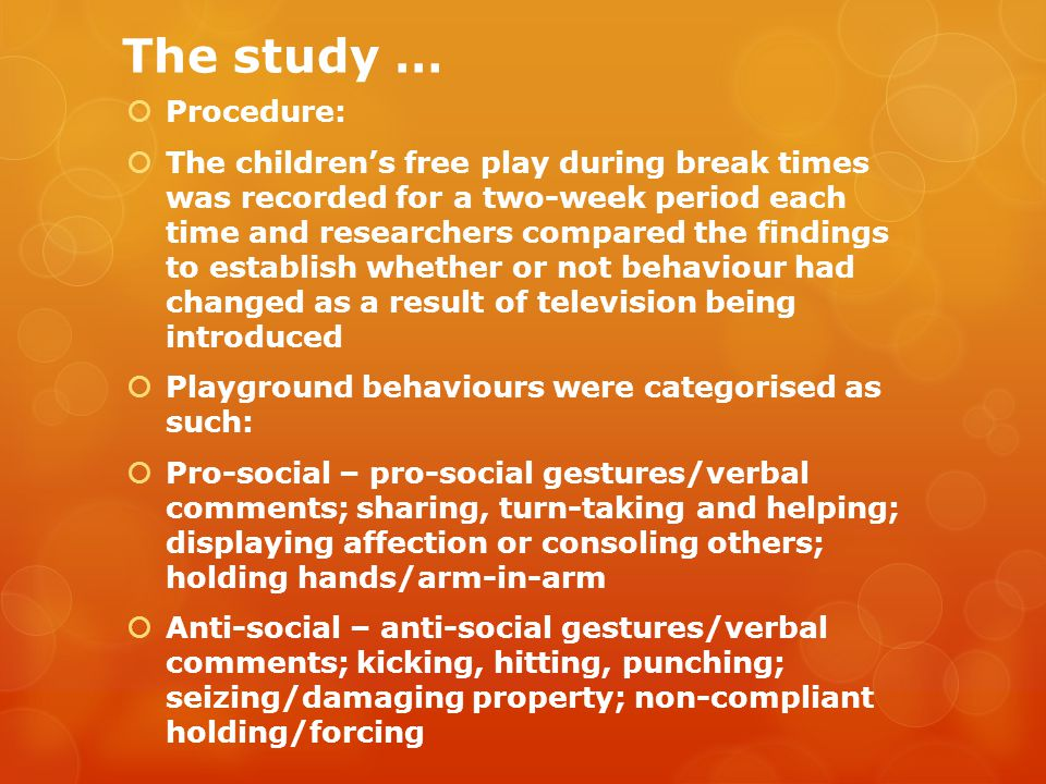 The study …  Procedure:  The children's free play during break times was recorded for a two-week period each time and researchers compared the findi