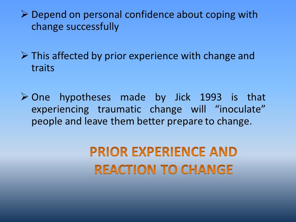  Depend on personal confidence about coping with change successfully  This affected by prior experience with change and traits  One hypotheses made