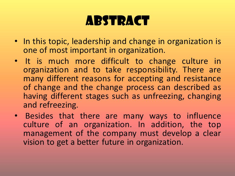 ABSTRACT In this topic, leadership and change in organization is one of most important in organization. It is much more difficult to change culture in