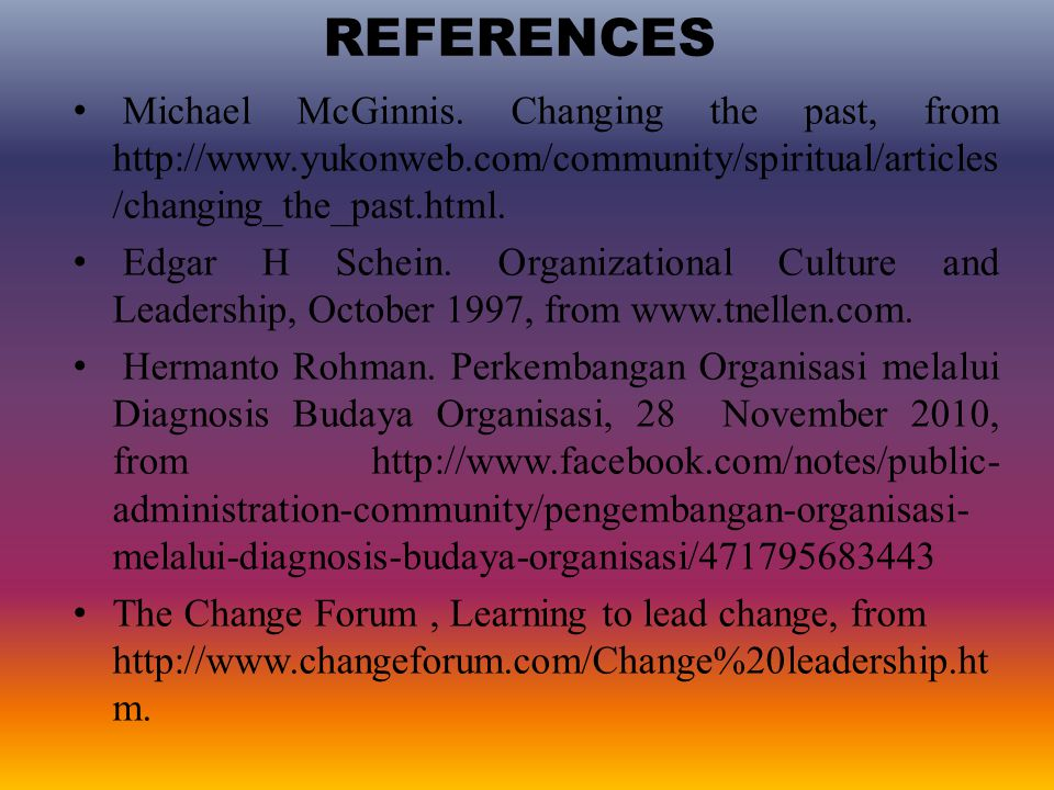 REFERENCES Michael McGinnis. Changing the past, from http://www.yukonweb.com/community/spiritual/articles /changing_the_past.html. Edgar H Schein. Org