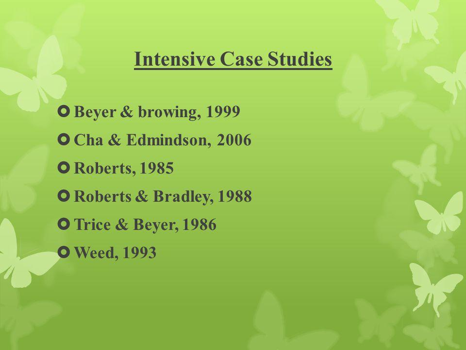 Intensive Case Studies  Beyer & browing, 1999  Cha & Edmindson, 2006  Roberts, 1985  Roberts & Bradley, 1988  Trice & Beyer, 1986  Weed, 1993