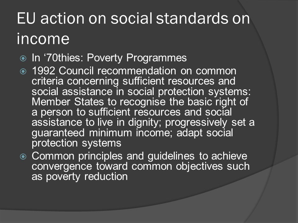 EU action on social standards on income  In '70thies: Poverty Programmes  1992 Council recommendation on common criteria concerning sufficient resou