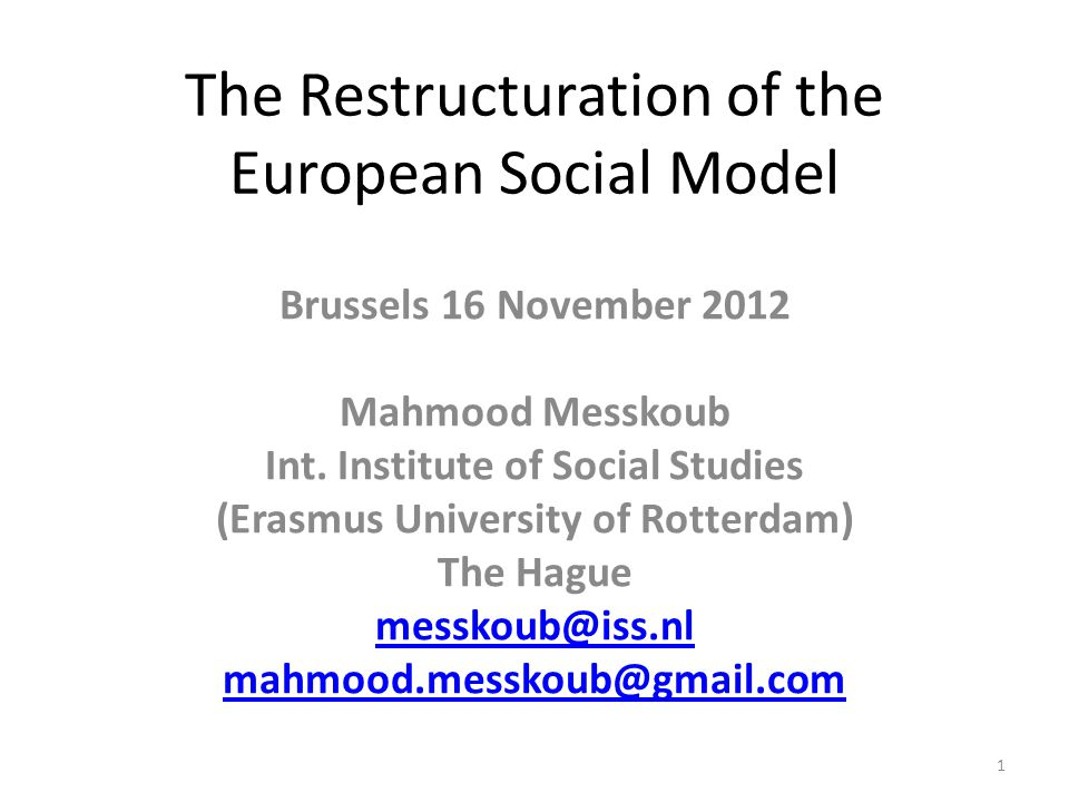 The Restructuration of the European Social Model Brussels 16 November 2012 Mahmood Messkoub Int.