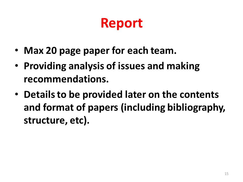 Report Max 20 page paper for each team. Providing analysis of issues and making recommendations. Details to be provided later on the contents and form