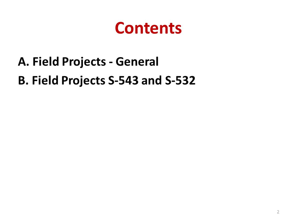 Contents A. Field Projects - General B. Field Projects S-543 and S-532 2