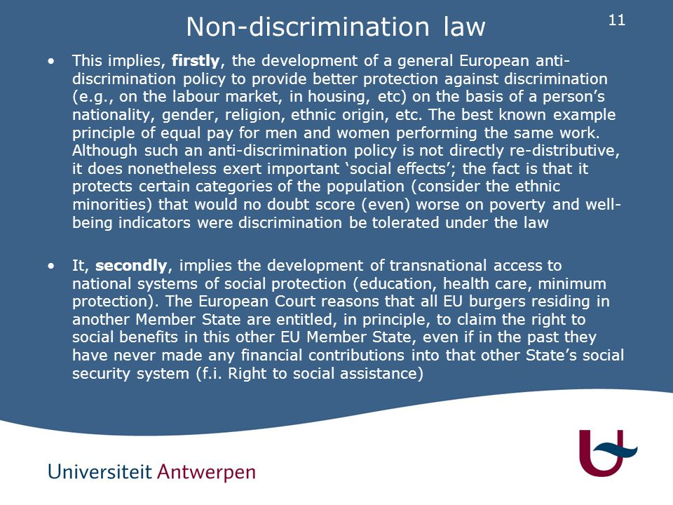 11 Non-discrimination law This implies, firstly, the development of a general European anti- discrimination policy to provide better protection agains
