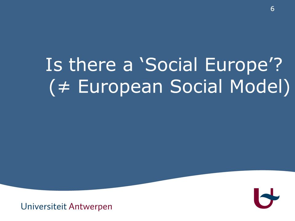 6 Is there a 'Social Europe' (≠ European Social Model)