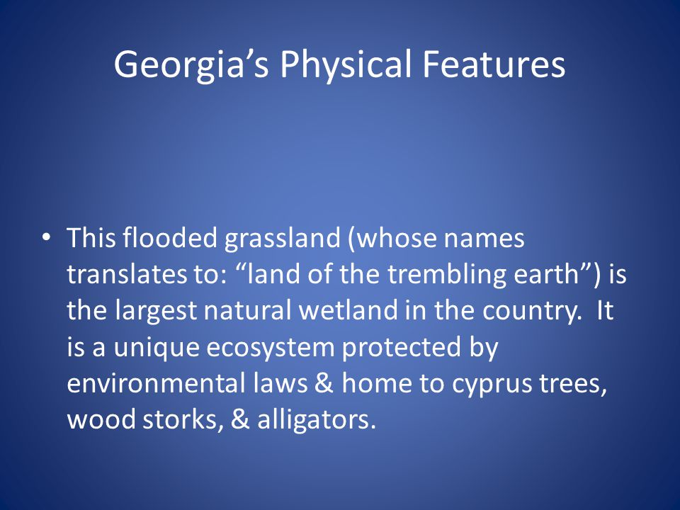 """Georgia's Physical Features This flooded grassland (whose names translates to: """"land of the trembling earth"""") is the largest natural wetland in the co"""