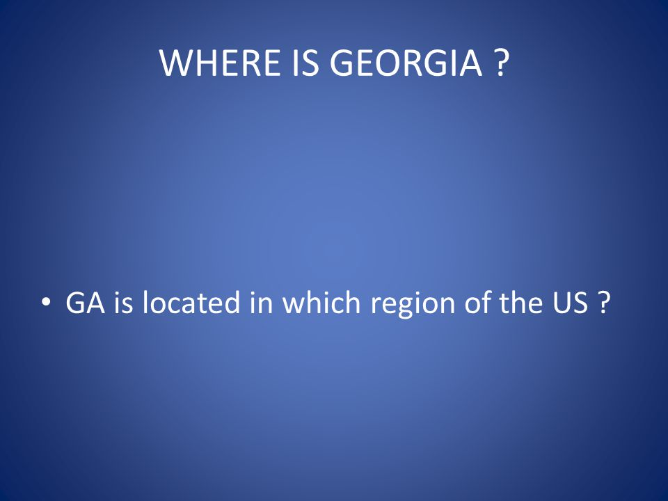 WHERE IS GEORGIA ? GA is located in which region of the US ?