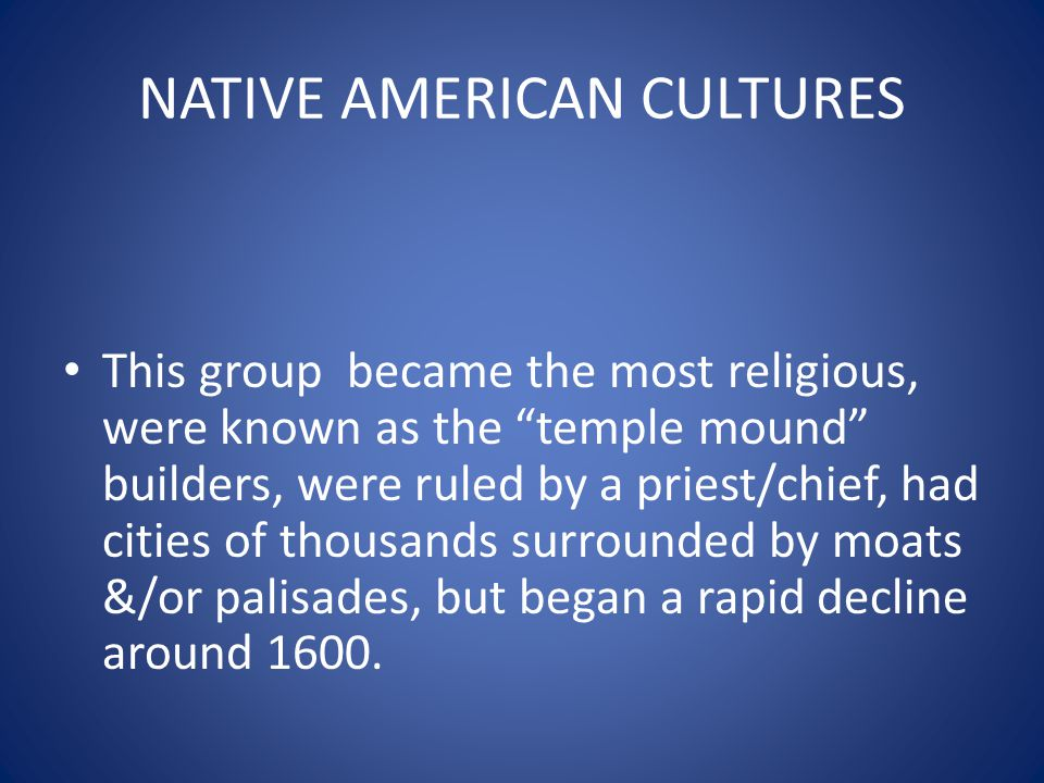 """NATIVE AMERICAN CULTURES This group became the most religious, were known as the """"temple mound"""" builders, were ruled by a priest/chief, had cities of"""