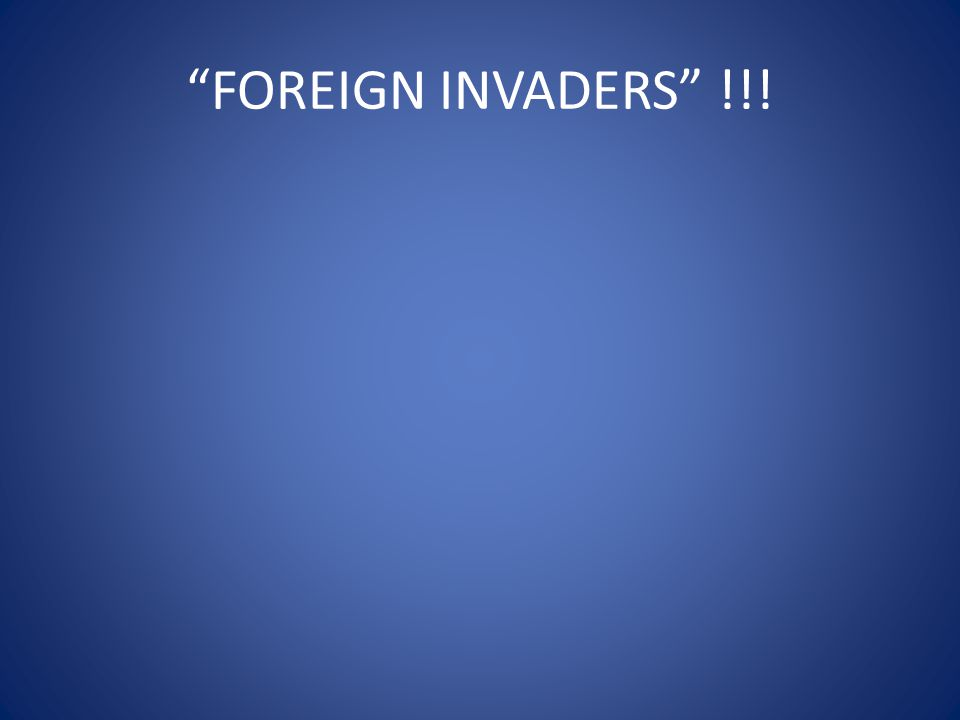 """""""FOREIGN INVADERS"""" !!!"""