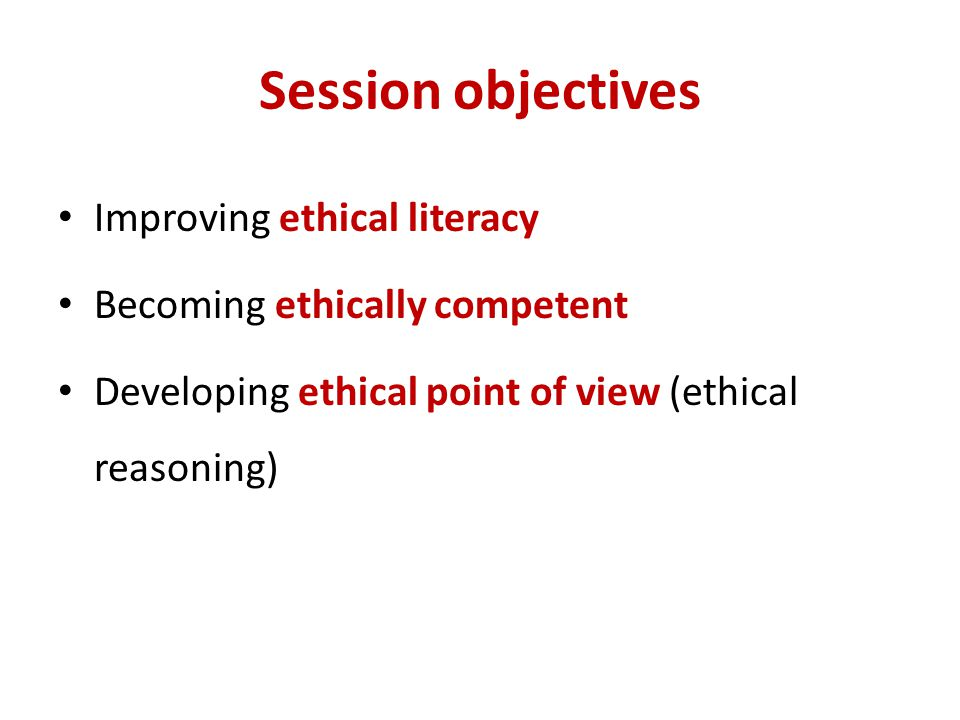Ethical literacy Grasping the intricacies of complex ethical issues and to see all of the consequences of one's actions. EL prevents a culture of ethical failure