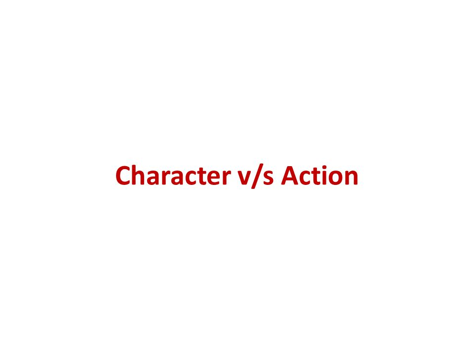 Character v/s Action
