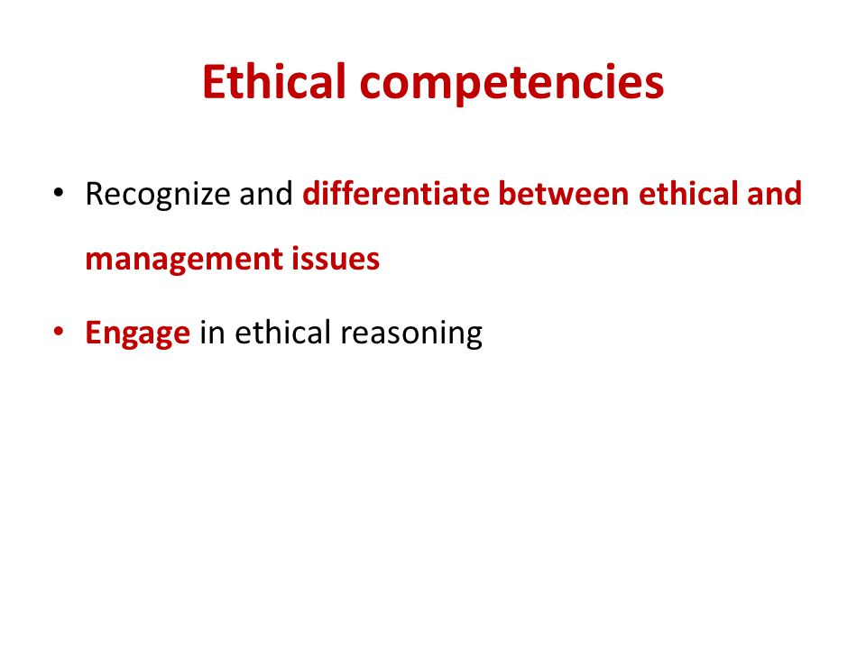 Ethical Reasoning Leads to making ethical judgments such as: He is a good person Bribery is wrong, even though it may be profitable The act was irresponsible Her character is admirable