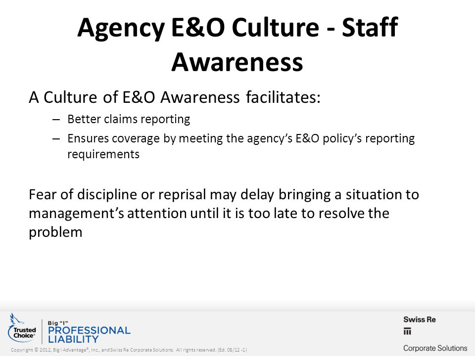 Copyright © 2012, Big I Advantage®, Inc., and Swiss Re Corporate Solutions. All rights reserved. (Ed. 08/12 -1) Agency E&O Culture - Staff Awareness A