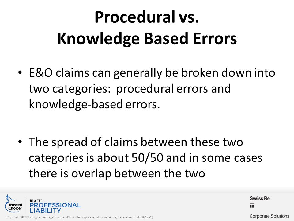Copyright © 2012, Big I Advantage®, Inc., and Swiss Re Corporate Solutions. All rights reserved. (Ed. 08/12 -1) Procedural vs. Knowledge Based Errors