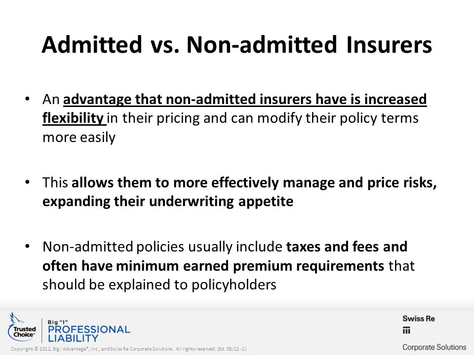 Copyright © 2012, Big I Advantage®, Inc., and Swiss Re Corporate Solutions. All rights reserved. (Ed. 08/12 -1) Admitted vs. Non-admitted Insurers An
