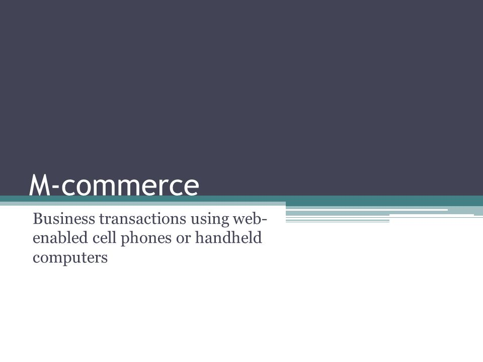 Electronic Commerce Terminology  Mobile commerce (m-commerce)  Business-to-consumer (B2C) electronic commerce  Business-to-business (B2B) electronic commerce  Electronic commerce venue
