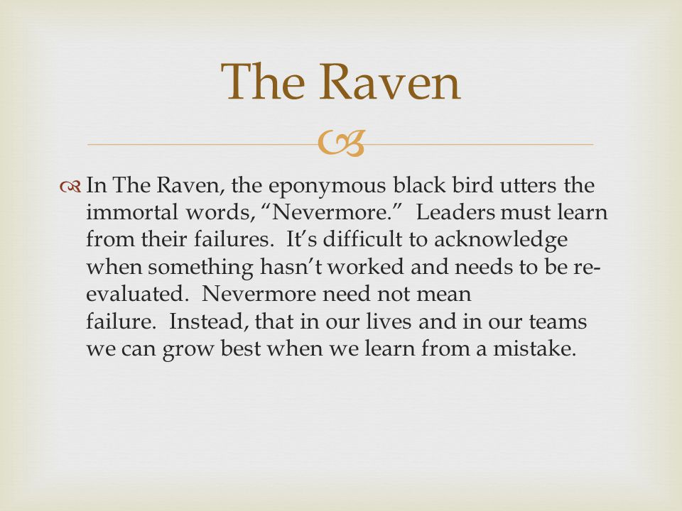   In The Raven, the eponymous black bird utters the immortal words, Nevermore. Leaders must learn from their failures.