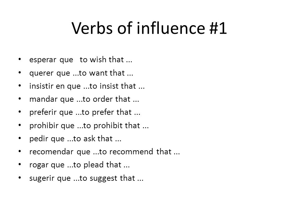 Verbs of influence #1 esperar que to wish that... querer que...to want that...