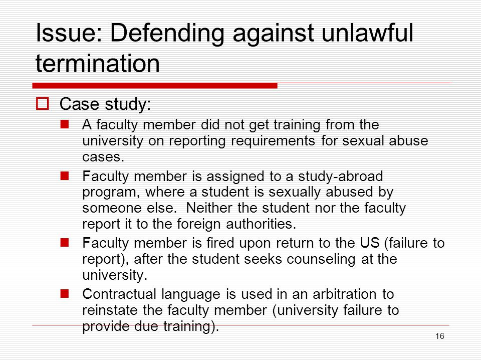 16 Issue: Defending against unlawful termination  Case study: A faculty member did not get training from the university on reporting requirements for sexual abuse cases.
