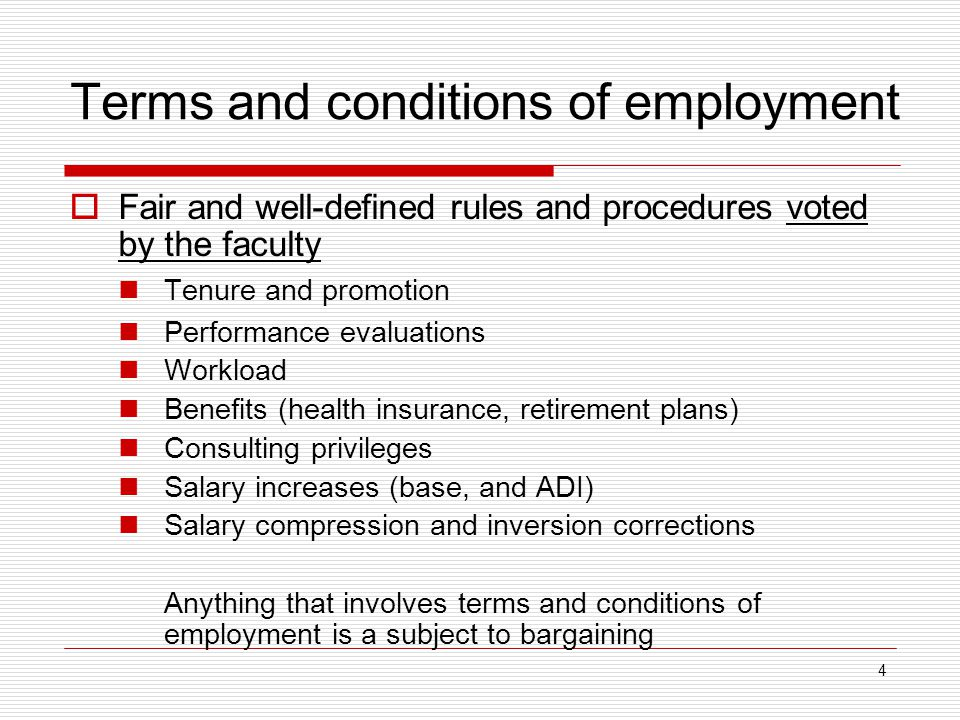 4 Terms and conditions of employment  Fair and well-defined rules and procedures voted by the faculty Tenure and promotion Performance evaluations Workload Benefits (health insurance, retirement plans) Consulting privileges Salary increases (base, and ADI) Salary compression and inversion corrections Anything that involves terms and conditions of employment is a subject to bargaining