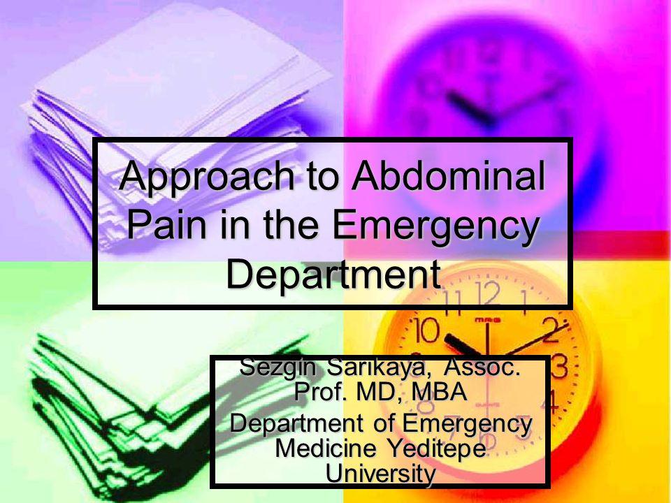 Approach to Abdominal Pain in the Emergency Department Sezgin Sarıkaya, Assoc. Prof. MD, MBA Department of Emergency Medicine Yeditepe University