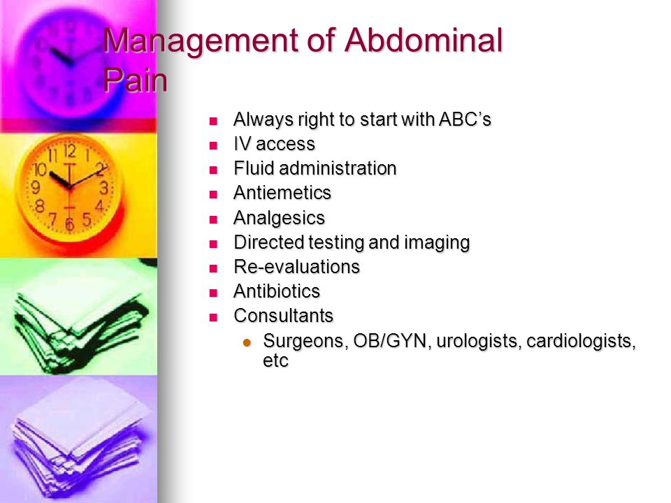 Management of Abdominal Pain Always right to start with ABC's Always right to start with ABC's IV access IV access Fluid administration Fluid administ