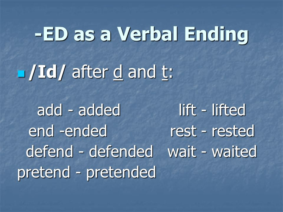 -ED as a Verbal Ending /Id/ after d and t: /Id/ after d and t: add - addedlift - lifted end -endedrest - rested defend - defendedwait - waited pretend