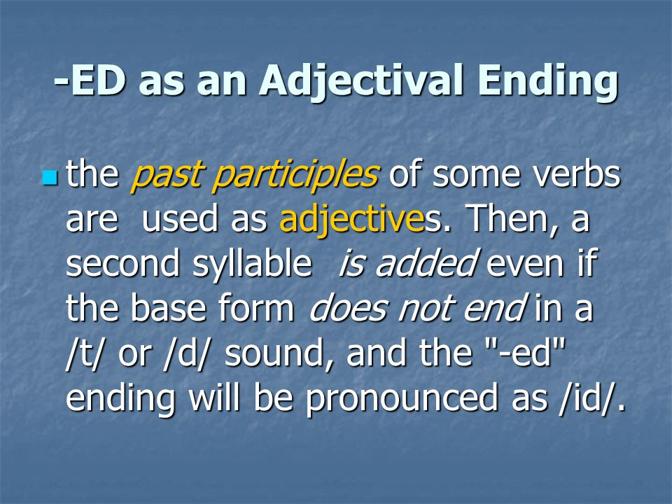 -ED as an Adjectival Ending the past participles of some verbs are used as adjectives. Then, a second syllable is added even if the base form does not
