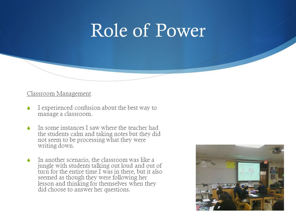 Role of Power Classroom Management  I experienced confusion about the best way to manage a classroom.