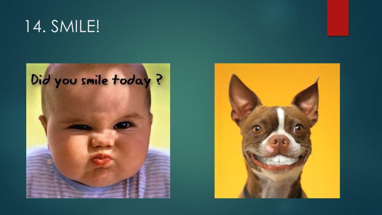 14. SMILE!