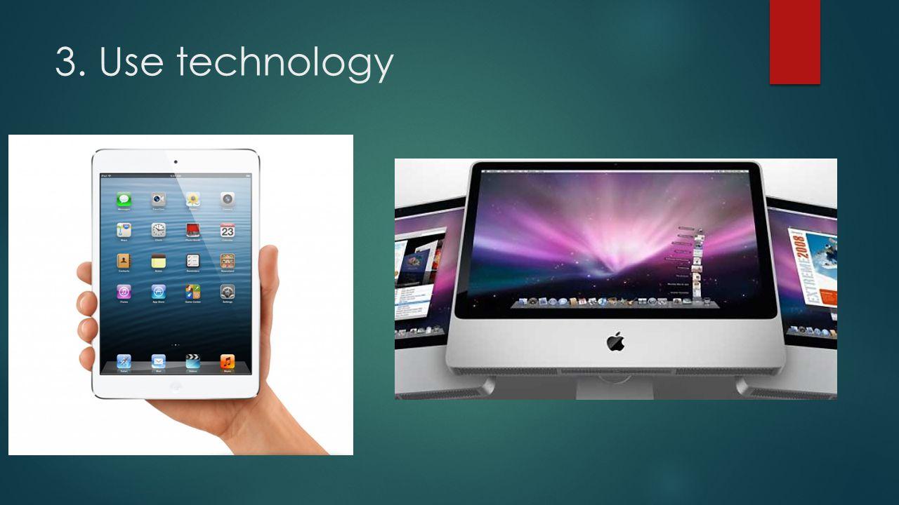 3. Use technology