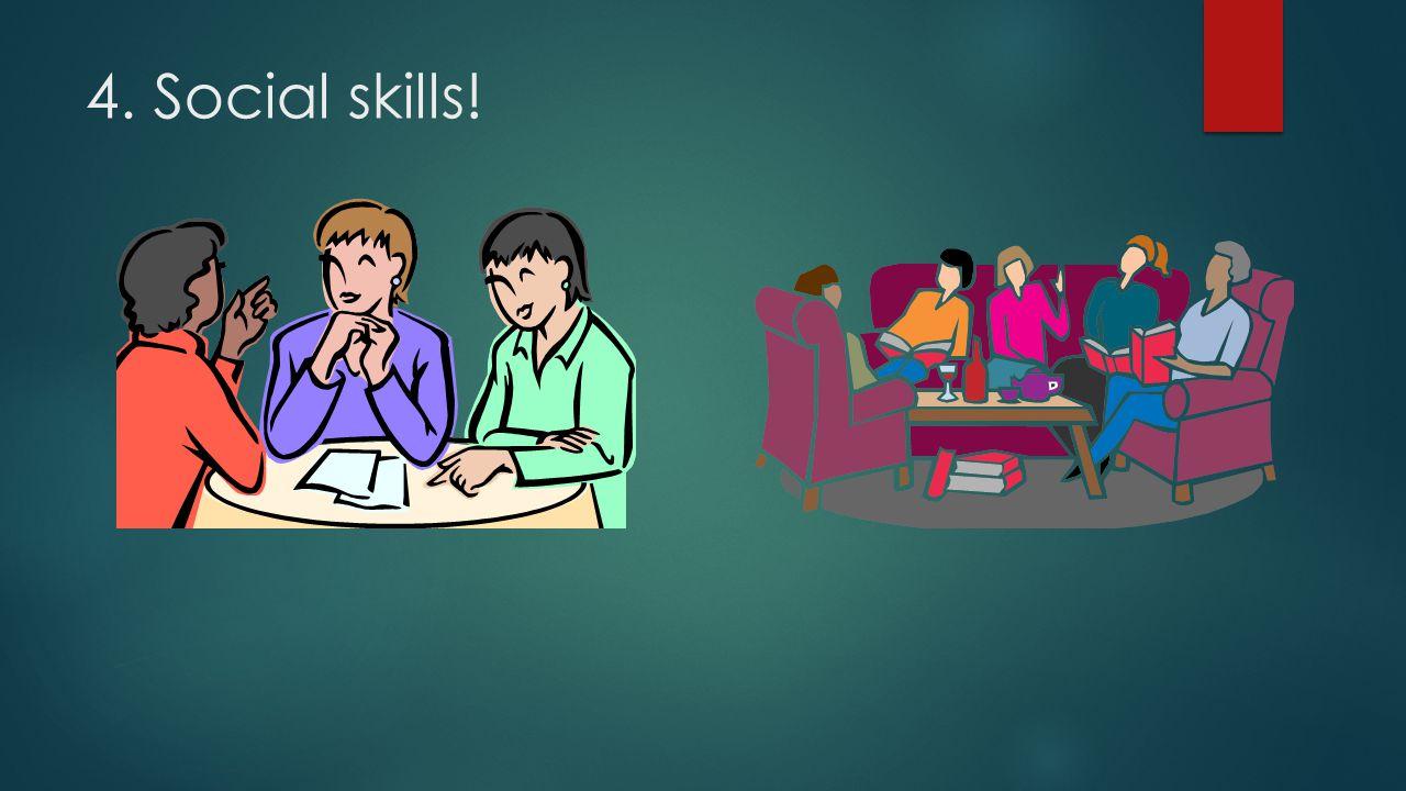 4. Social skills!