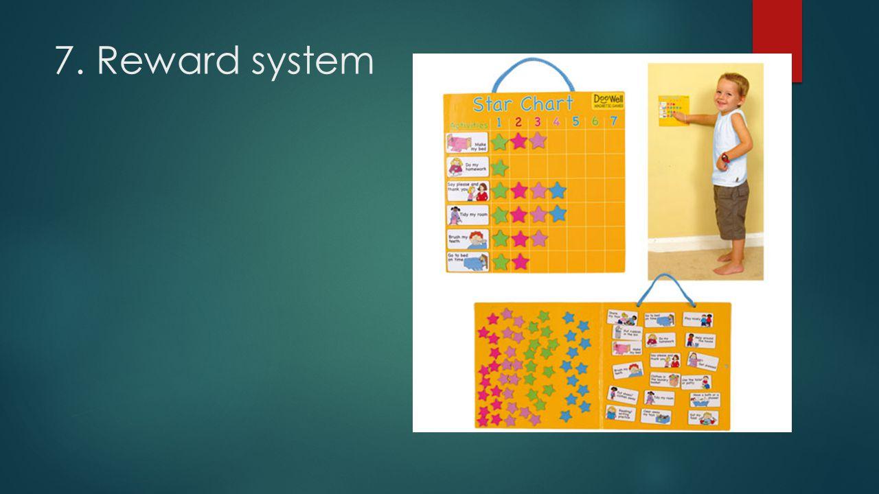 7. Reward system