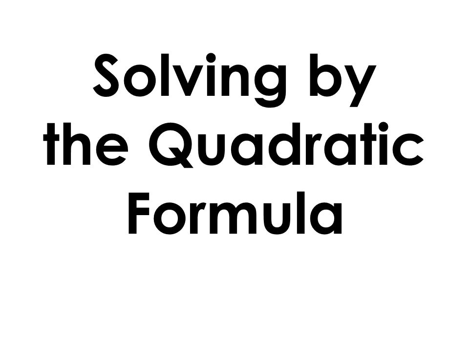 Solving by the Quadratic Formula