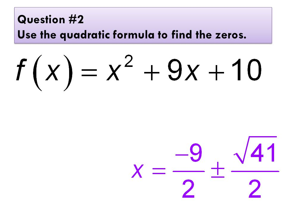 Question #2 Use the quadratic formula to find the zeros.