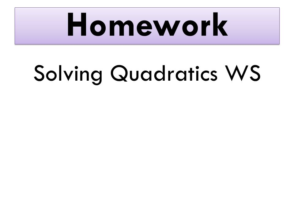 Homework Solving Quadratics WS