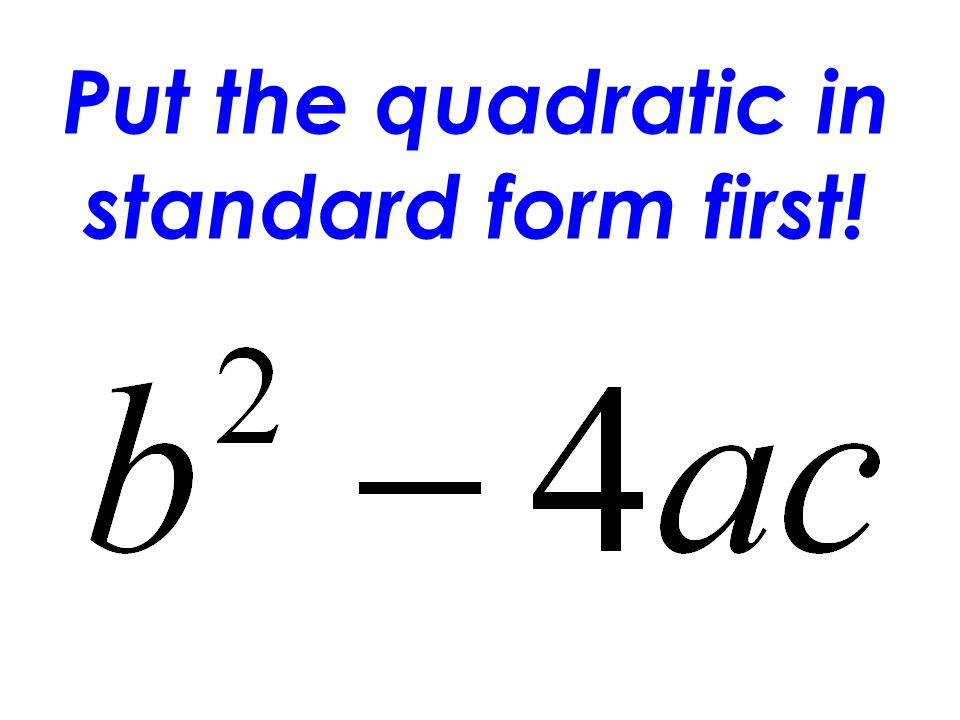 Put the quadratic in standard form first!
