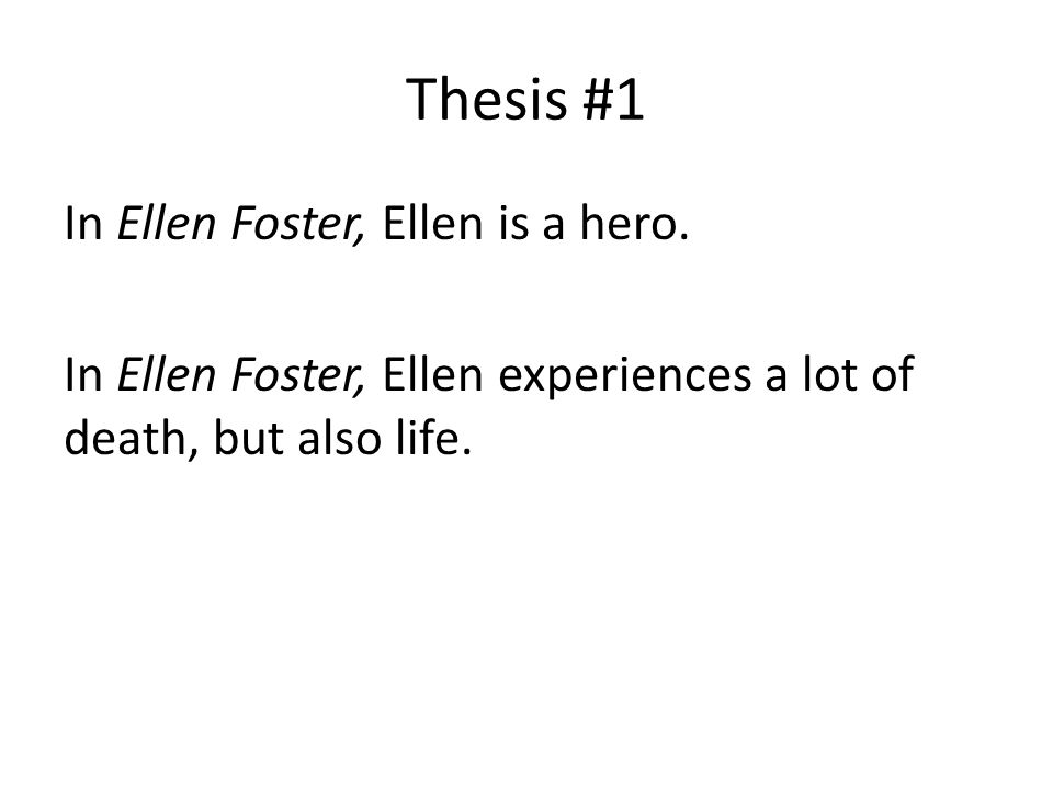 Thesis #1 In Ellen Foster, Ellen is a hero.