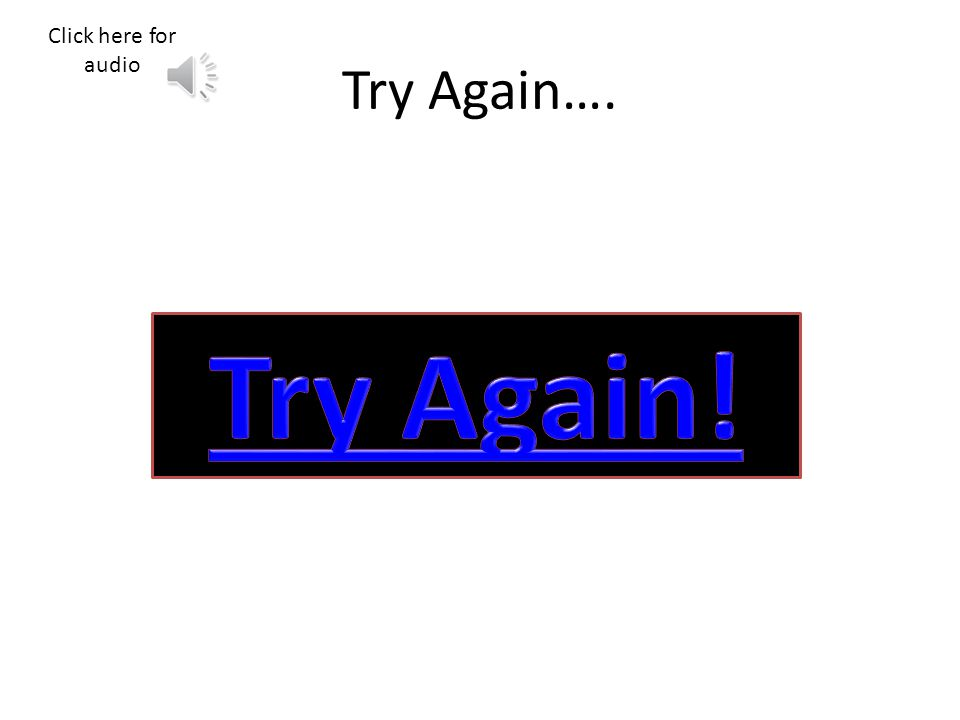 Try Again…. Click here for audio