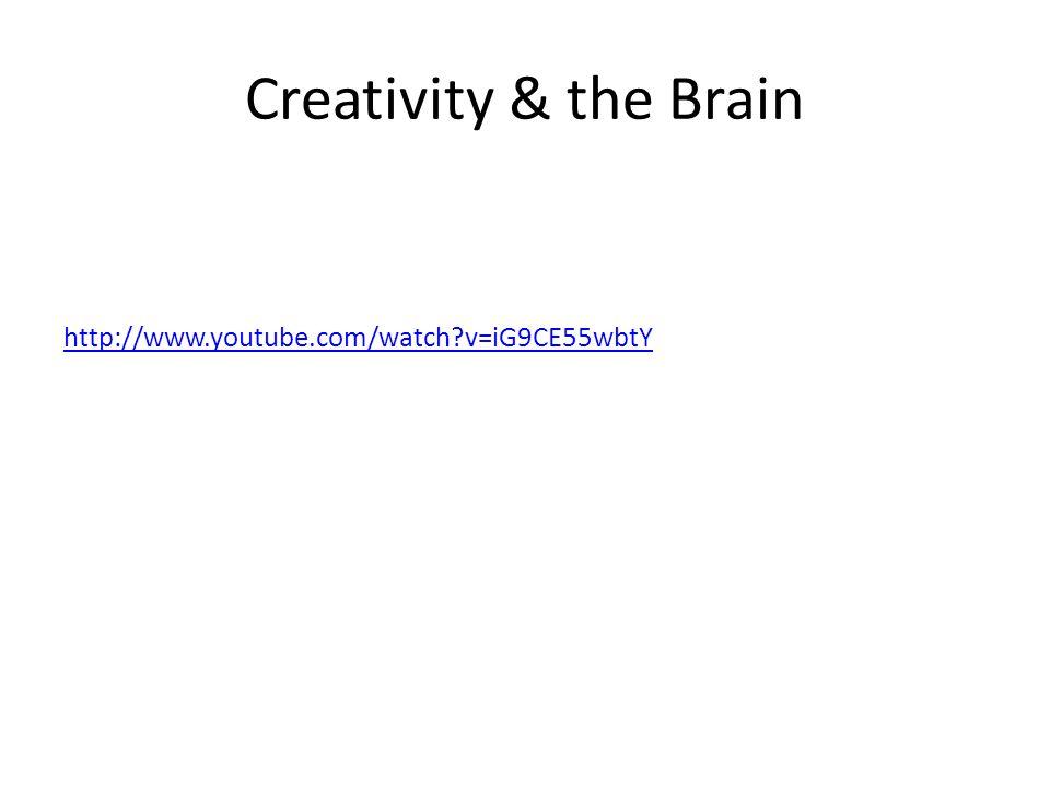 Creativity & the Brain http://www.youtube.com/watch v=iG9CE55wbtY